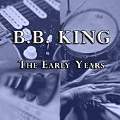 The Early Years by B.B. King