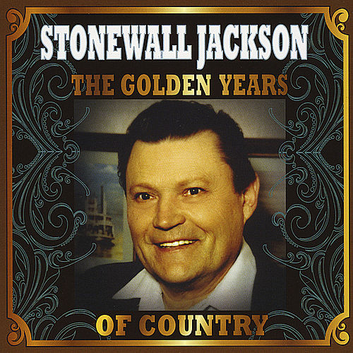 The Golden Years of Country by Stonewall Jackson