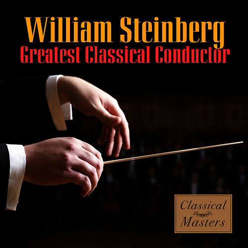 Greatest Classical Conductor by William Steinberg