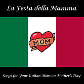 La Festa della Mamma: Songs for Your Italian Mom on Mother's Day by Various Artists