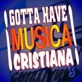 Gotta Have Musica Cristiana 5 by Musica Cristiana