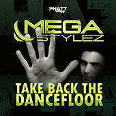 Take Back the Dancefloor by Megastylez