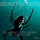 Altered Tensions - The Answer To The Question You Forgot To Ask by Matt Lange