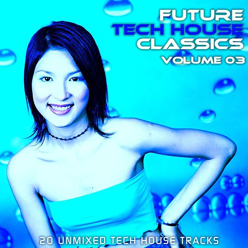 Future Tech House Classics Vol 3 by Various Artists