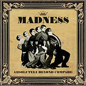 Absolutely Beyond Compare by Madness