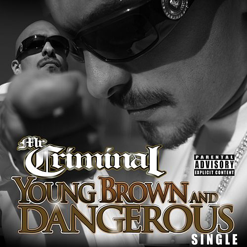 Young, Brown and Dangerous by Mr. Criminal