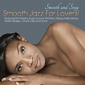 Smooth And Sexy; Smooth Jazz For Lovers! by Various Artists