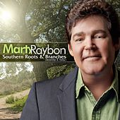 Southern Roots And Branches (Yesterday And Today) by Marty Raybon