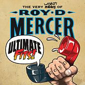 Ultimate Fits - The Very Worst of Roy D. Mercer by Roy D. Mercer