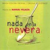 Nada En La Nevera (Banda Sonora Original) by Manuel Villalta