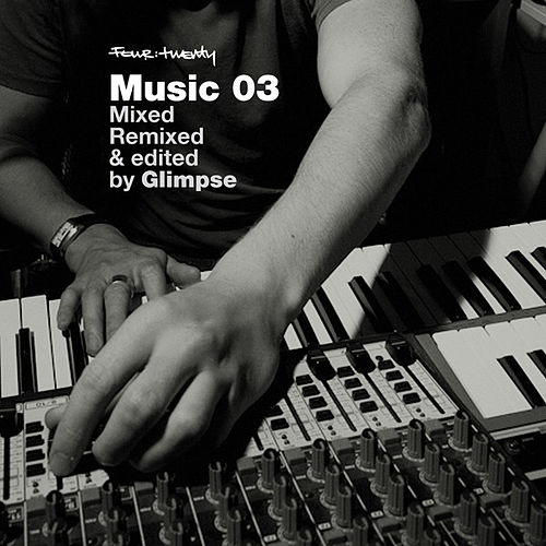 Four:Twenty Mixed, Remixed and Edited by Glimpse by Various Artists