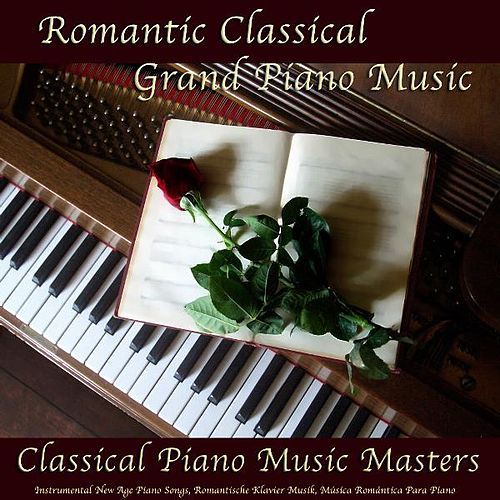 Romantic Classical Grand Piano Music, Instrumental New Age Piano Songs, Romantische Klavier Musik, Música Romántica De Piano by Classical Piano Music Masters