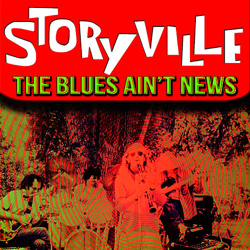 The Blues Ain't News by Storyville