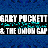 I Just Don't Know What to Do With Myself by Gary Puckett & The Union Gap