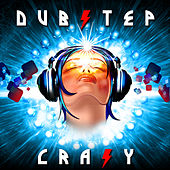 Dubstep Crazy by Various Artists