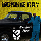 I'm Goin' Back by Donnie Ray
