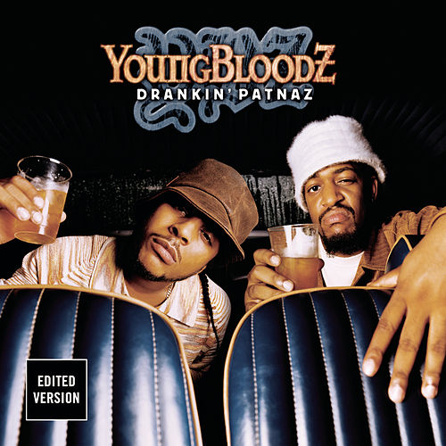 Drankin' Patnaz von Youngbloodz