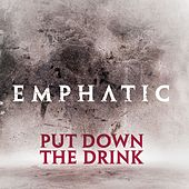 Put Down The Drink by Emphatic
