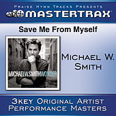 Save Me From My Self [Performance Tracks] von Michael W. Smith