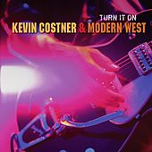 Turn It On by Kevin Costner