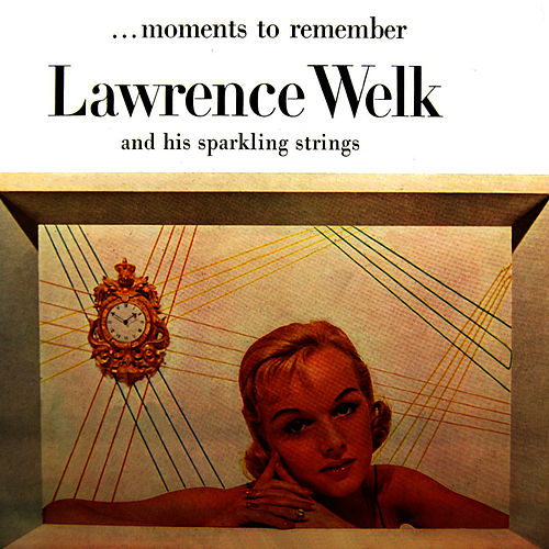 Moments To Remember by Lawrence Welk