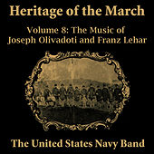 Heritage of the March, Vol. 8 - The Music of Olivadoti and Lehar by Us Navy Band