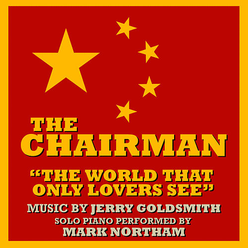 The Chairman: The World That Only Lovers See (Jerry Goldsmith) by Mark Northam