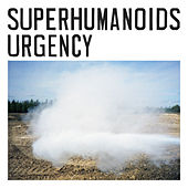 Urgency by Superhumanoids