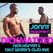 Dickmatized (Nick Harvey & Billy Waters Club Mix) - Single by Jonny McGovern
