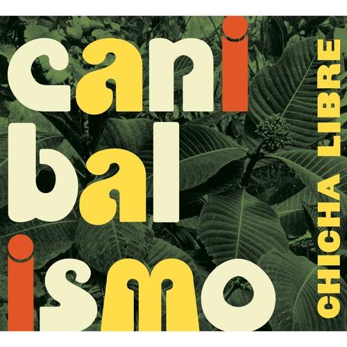 Canibalismo by Chicha Libre