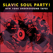 NY Underground Tapes by Slavic Soul Party!