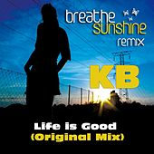 Life Is Good by Kb