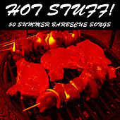 Hot Stuff!: 50 Summer Barbecue Songs by Various Artists
