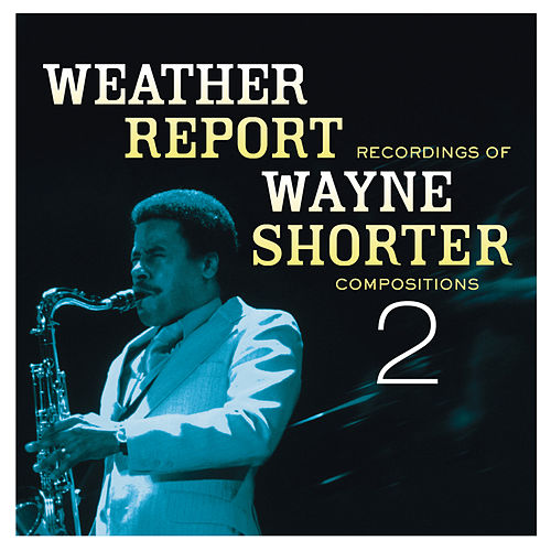 Weather Report Recordings Of Wayne Shorter Compositions 2 by Weather Report