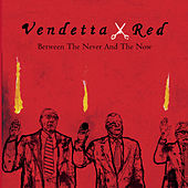 Between The Never And The Now Album Advance by Vendetta Red