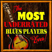 The Most Underrated Blues Players Ever! by Various Artists