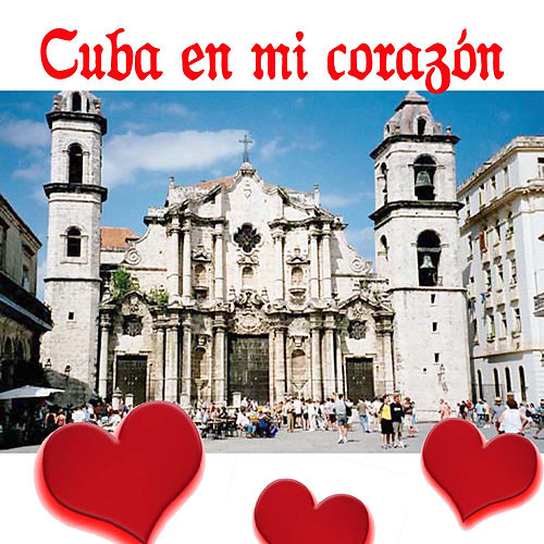 Cuba en Mi Corazón by Various Artists