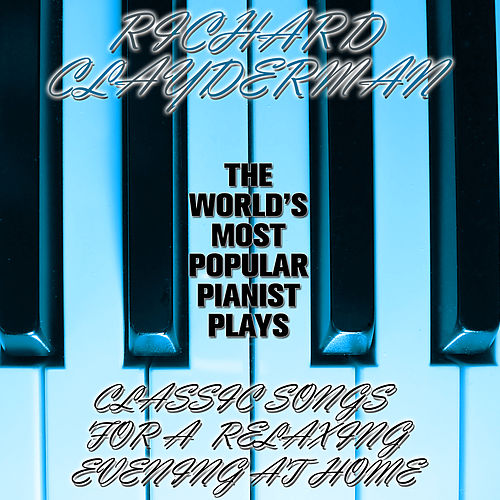 The World's Most Popular Pianist Plays Classic Songs for a Relaxing Evening at Home by Richard Clayderman