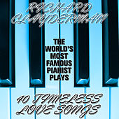 The World's Most Popular Pianist Plays 40 Timeless Love Songs by Richard Clayderman