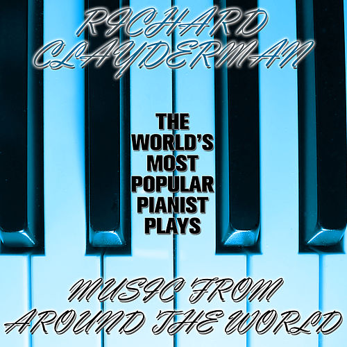 The World's Most Popular Pianist Plays Music from Around the World by Richard Clayderman
