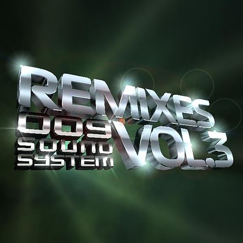 Remixes Vol. 3 by 009 Sound System