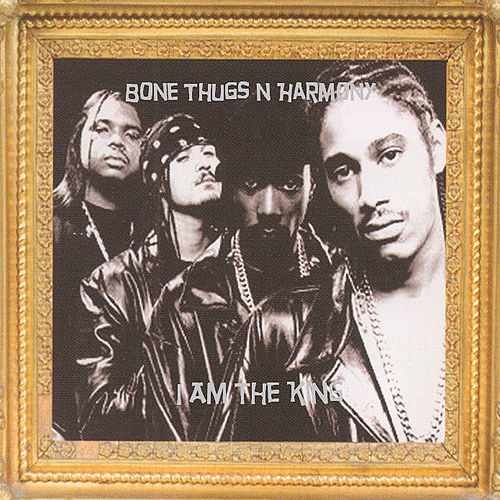 I Am The King by Bone Thugs-N-Harmony
