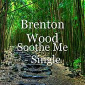 Soothe Me - Single by Brenton Wood