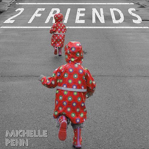 2 Friends by Michelle Penn