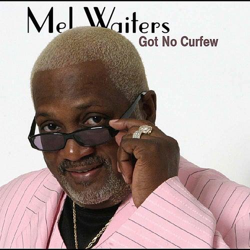 Got No Curfew by Mel Waiters