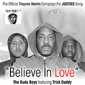 Believe in Love: The Official Trayvon Martin Campaign for Justice Song (feat. Trick Daddy) by Rude Boys