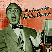 The Greatest Hits by Eddie Cantor