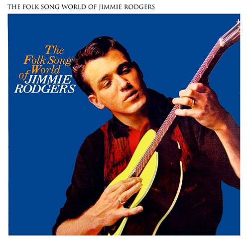 The Folk Song World Of Jimmie Rodgers by Jimmie Rodgers