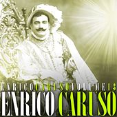 Enrico Caruso Volume 13 by Enrico Caruso