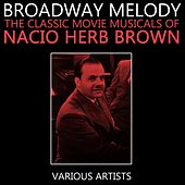 Broadway Melody - The Classic Movie Musicals Of Nacio Herb Brown by Various Artists
